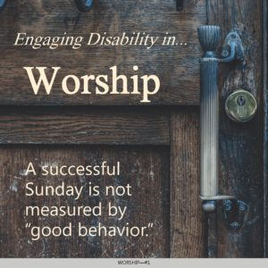 Engaging Disability in Worship Tip Number One
