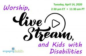 Image advertising Worship, Livestream and Kids with Disabilities on April 14 at 2:30pmET
