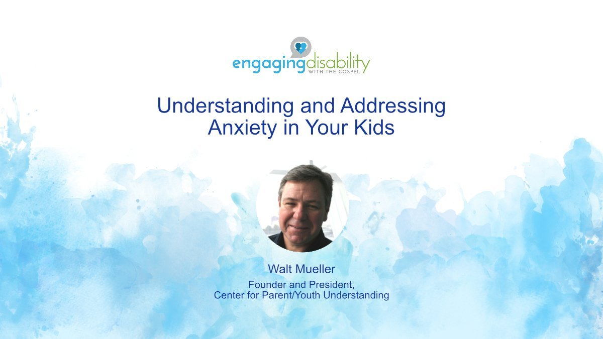 Event slide for Understanding and Addressing Anxiety in Your Kids online training showing speaker Walt Mueller